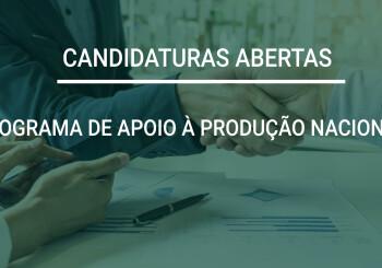 Candidaturas Abertas ao Programa de Apoio à Produção Nacional